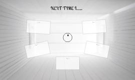 NEXT TIME I......