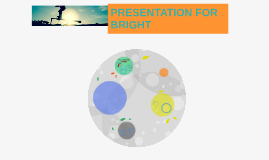 PRESENTATION FOR BRIGHT