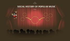 SOCIAL HISTORY OF POPULAR MUSIC