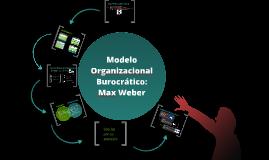 Copy of El modelo organizacional burocrático: Max Weber