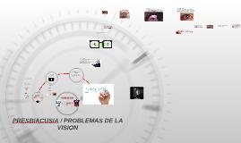 PRESBIACUSIA / PROBLEMAS DE LA VISION