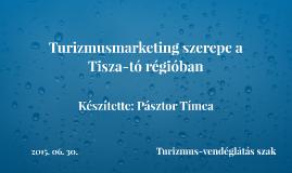 Turizmusmarketing szerepe a Tisza-tó régióban