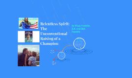 Relentless Spirit; The Unconventional Raising of a Champion