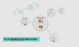TALLER FUNDAMETACION FORMA HISTORIA
