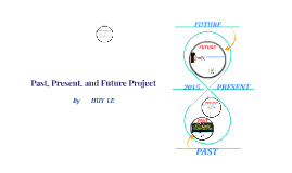 Past, Present, and Future Project