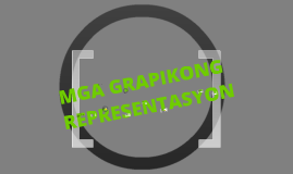 Copy of Mga Grapikong Representasyon