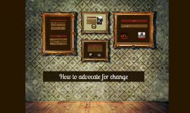 How to advocate for change