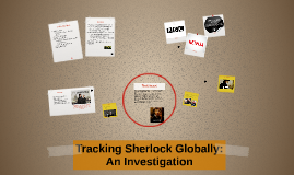 Tracking Sherlock Globally: An Investigation