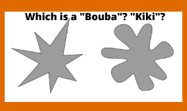 The Bouba / Kiki Effect
