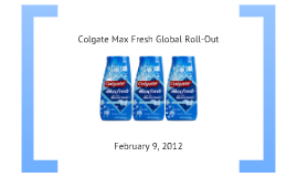 solution of colgate max fresh global brand roll out
