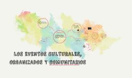 LOS EVENTOS CULTURALES, ORGANIZADOS Y COMUNITARI0S