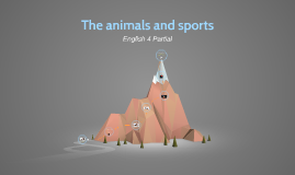 The animals and sports