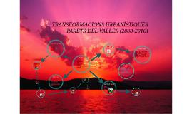 TRANSFORMACIONS URBANÍSTIQUES PARETS DEL VALLÈS (2000-2016)