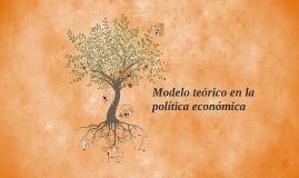 MODELO TEÓRICO EN LA POLÍTICA ECONÓMICA