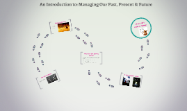 Introduction to: Managing Past, Present & Future