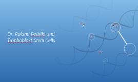 Dr. Roland Pattillo and Trophoblast Stem Cells