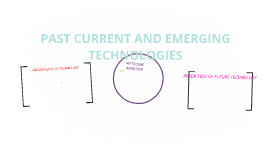PAST CURRENT AND EMERGING TECHNOLOGIES