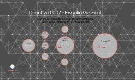 Directiva 0007 - Fiscalia General