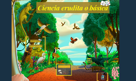 Copy of Ciencia erudita o básica