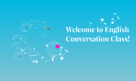 Copy of Welcome to English Conversation Class!