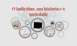 O indivíduo, sua história e a sociedade