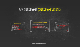 WH QUESTIONS (QUESTION WORDS)
