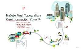 Trabajo Final Topografía y Geoinformación  Zona 14