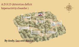 A.D.H.D (Attention deficit hyperactivity disorder