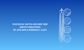 Copy of KLM ROYAL DUTCH AIRLINES TQM SERVICE INDUSTRIES
