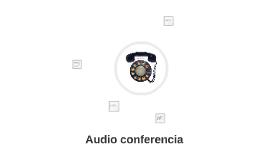 AUDIO CONFERENCIA