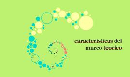 Copy of caracteristicas del marco teorico