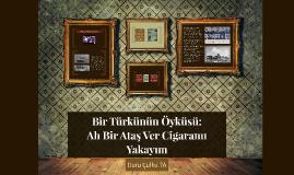 Bir Türkünün Öyküsü: Ah Bir Ataş Ver Cigaramı Yakayım
