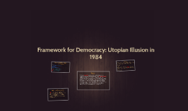 Framework for Democracy: Utopian Illusion in 1984