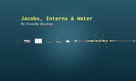 Jacobs, Interns & Water