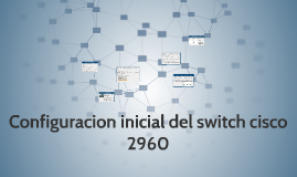 Copy of 5.5 Configuracion inicial del switch cisco 2960