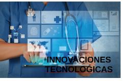 Copy of Innovaciones tecnologícas en la medicina