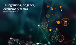 Copy of 1. La Ingeniería, orígenes, evolución y ramas