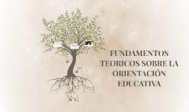 FUNDAMENTOS TEORICOS SOBRE LA ORIENTACIÓN EDUCATIVA