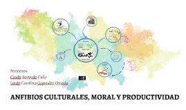 ANFIBIOS CULTURALES, MORAL Y PRODUCTIVIDAD