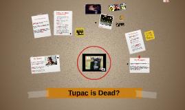 Tupac is Dead?
