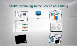 SAMR - Technology in the Service of Learning