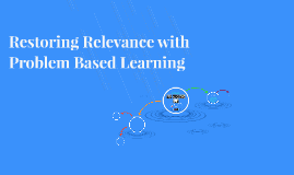 Restoring Relevance with Problem Based Learning