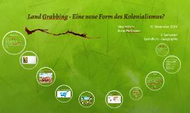 Landgrabbing - Eine neue Form des Kolonialismus?
