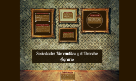 Copy of Sociedades Mercantiles y el Derecho Agrario