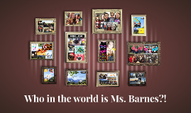 Who in the world is Ms. Barnes?!