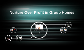 Nurture Over Profit in Group Homes