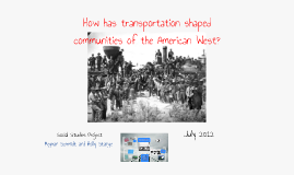 Copy of How did transportation change our communities as the American West grew?