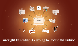 Foresight Education: Learning to Create the Future