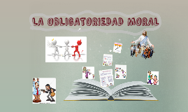 Copia de LA OBLIGATORIEDAD MORAL