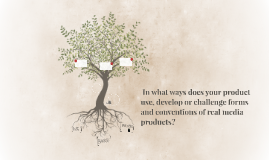 In what ways does your product use, develop or challenge fo
